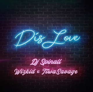 DJ spinall Ft Wizkid x Tiwa savage – Dis Love Mp3 download