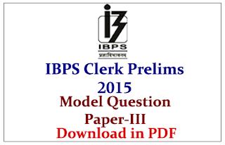 IBPS Clerk V Prelims Exam 2015- Model Question Paper-III Download in PDF