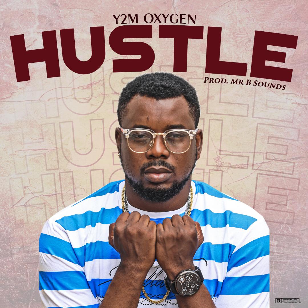 Y2m Oxygen – Hustle (Prod. Mr B Sounds)   @y2moxygen
