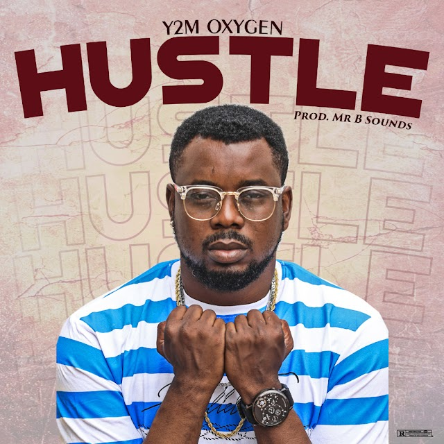 Y2m Oxygen – Hustle (Prod. Mr B Sounds) | @y2moxygen