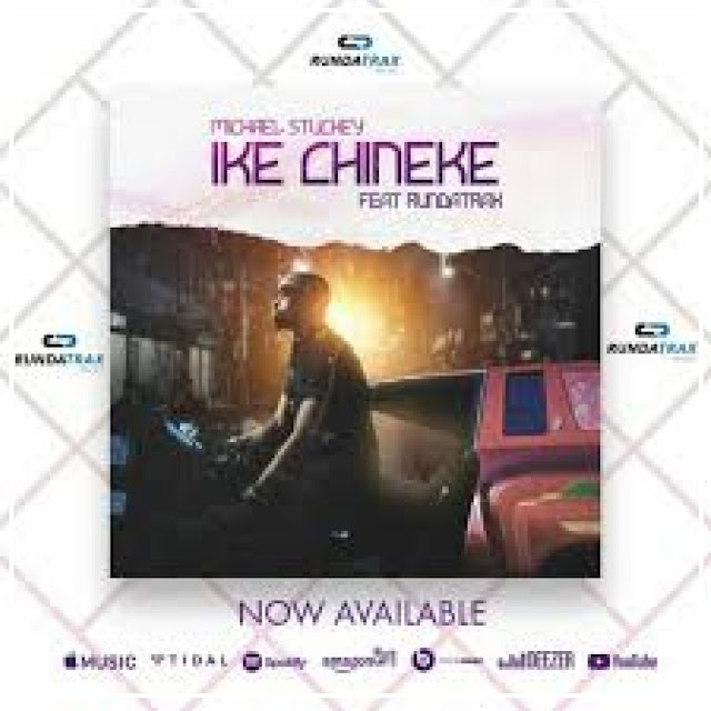Michael Stuckey Ft. Rundatrax - Ike Chineke | Download
