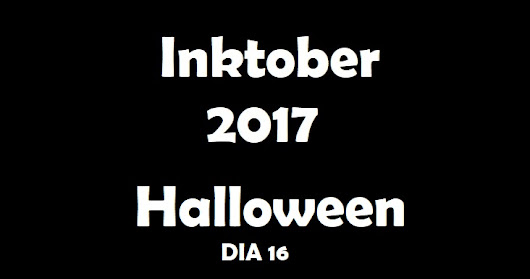 Inktober 2017 - Halloween - Dia 16 (Day 16) - VIDEO