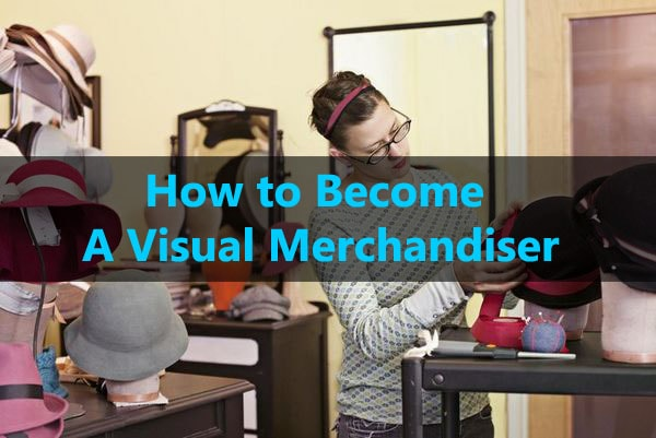 How to become a visual merchandiser
