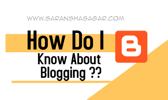 How Do I Know About Blogging By Saransh Sagar ? | Saransh Sagar ( सारांश सागर )