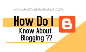 How Do I Know About Blogging By Saransh Sagar ? | Saransh Sagar ( सारांश सागर )