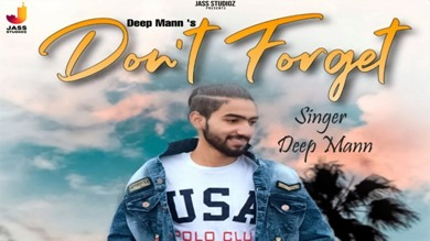Don't Forget Lyrics - Deep Mann