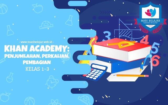 Mari Belajar - Khan Academy : Penjumlahan, Perkalian, Pembagian (12 Mei 2020)