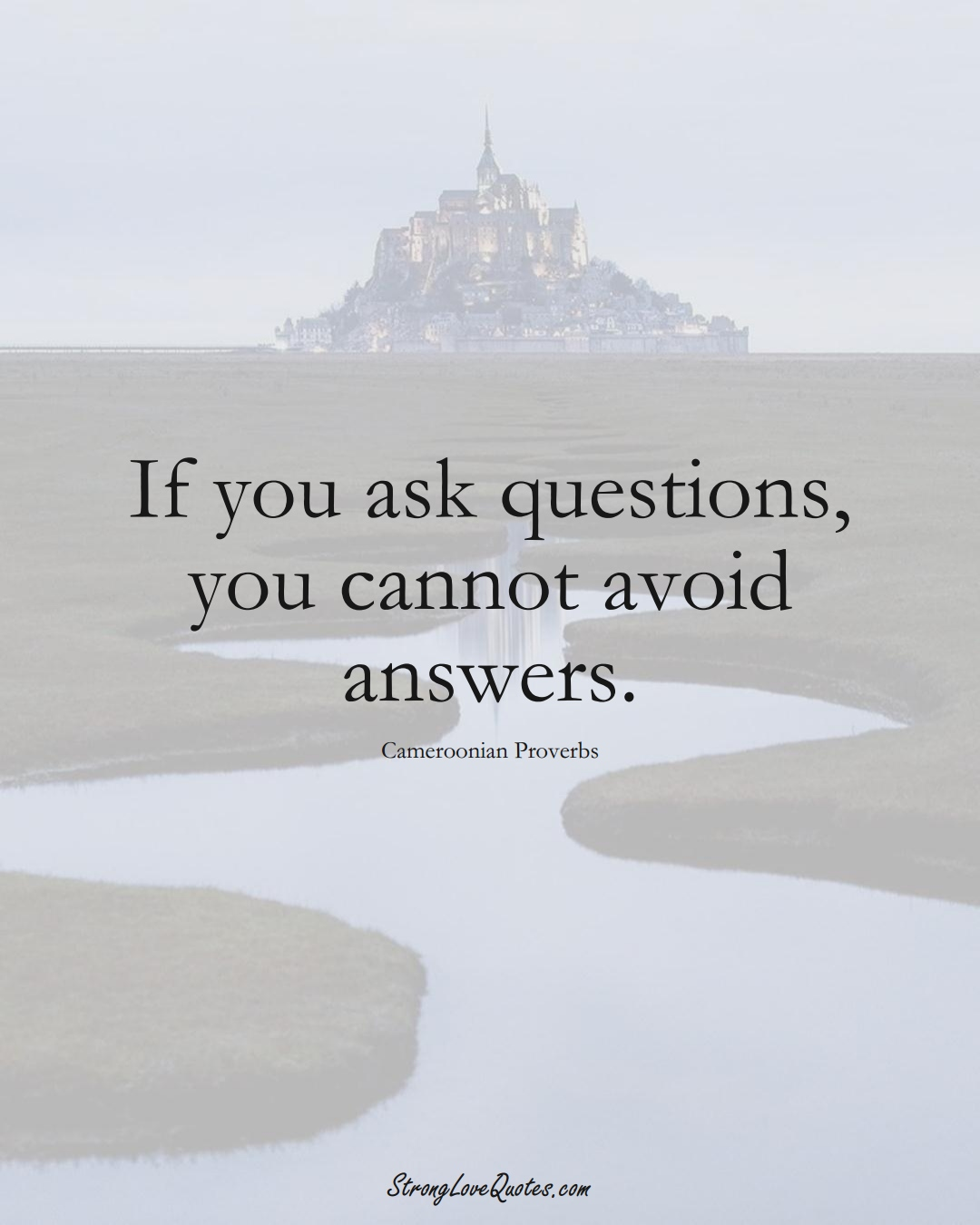If you ask questions, you cannot avoid answers. (Cameroonian Sayings);  #AfricanSayings