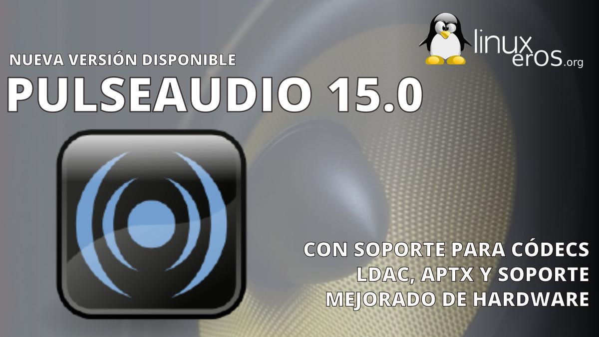 PulseAudio 15.0, con mejor soporte para Códecs y Hardware