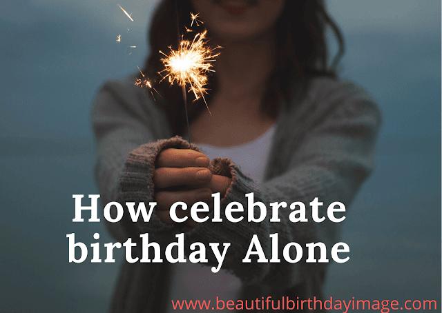how celebrate birthday alone