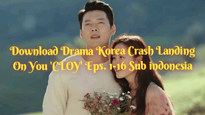 Download Drama Korea Crash Landing On You 'CLOY' Eps. 1-16 Sub indonesia
