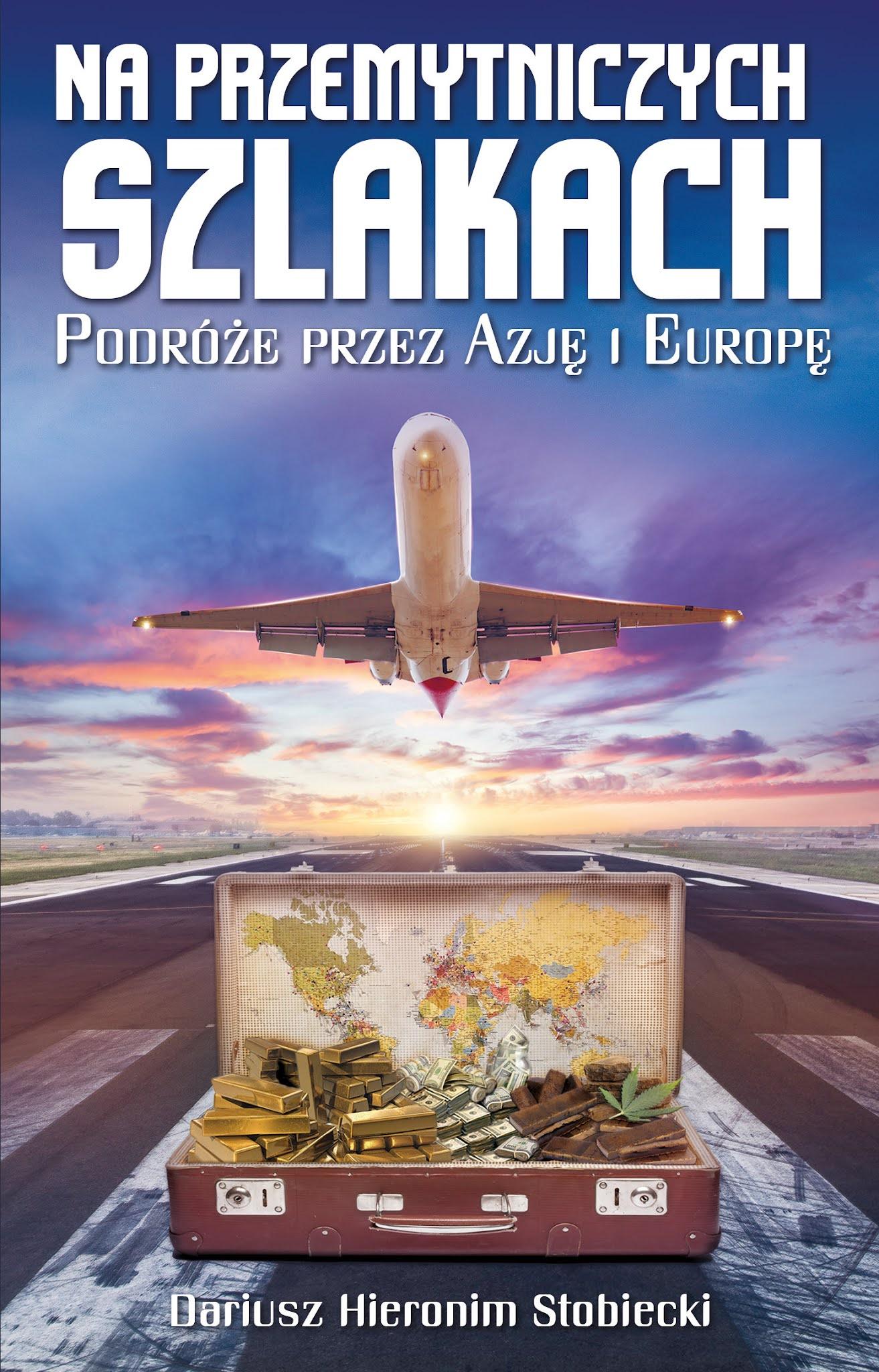 Na przemytniczych szlakach. Podróże przez Azję i Europę - Dariusz Hieronim Stobiecki książka okładka przód