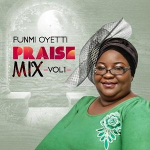 Funmi Oyetti - Praise Mix Vol. 1