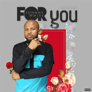MUSIC: Johnny White – For You