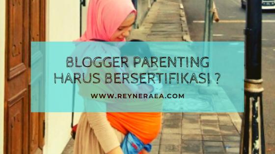 Blogger Parenting Harus Bersertifikasi ?