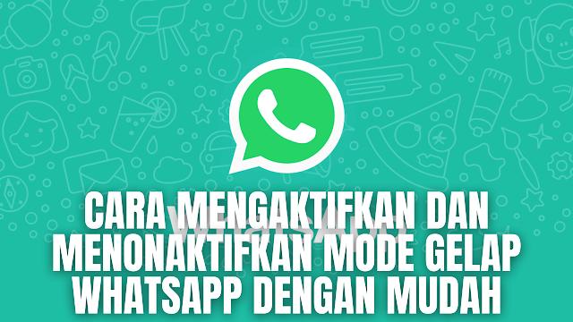 """Cara Mengaktifkan Dan Menonaktifkan Mode Gelap WhatsApp Dengan Mudah Di dalam mengaktifkan dan menonaktifkan mode gelap pada aplikasi WhatsApp, ada beberapa langkah yang harus dilakukan yang diantaranya :  Buka """"WhatsApp"""", lalu ketuk """"Opsi lainnya"""" > """"Setelan"""" > """"Chat"""" > """"Tema"""". Pilih dari opsi berikut ini: Gelap: Menyalakan mode gelap. Terang: Mematikan mode gelap. Default sistem: Mengaktifkan mode gelap WhatsApp sesuai dengan setelan perangkat Anda. Buka """"Setelan"""" perangkat > """"Tampilan"""" > nyalakan atau matikan Tema gelap.    Nah itu dia bagaimana cara untuk mengaktifkan dan menonaktifkan mode gelap WhatsApp dengan mudah. Melalui bahasan di atas bisa diketahui mengenai langkah-langkah di dalam mengaktifkan dan menonaktifkan mode gelap pada WhatsApp. Mungkin hanya itu yang bisa disampaikan di dalam artikel ini, mohon maaf bila terjadi kesalahan di dalam penulisan, dan terimakasih telah membaca artikel ini.""""God Bless and Protect Us"""""""