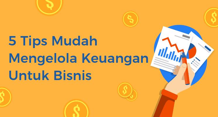 Tips Mudah Mengelola Keuangan Untuk Bisnis