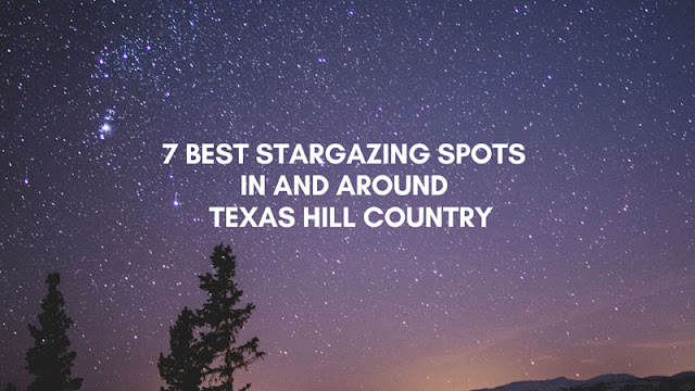 7 Best Stargazing Spots in and around Texas Hill Country