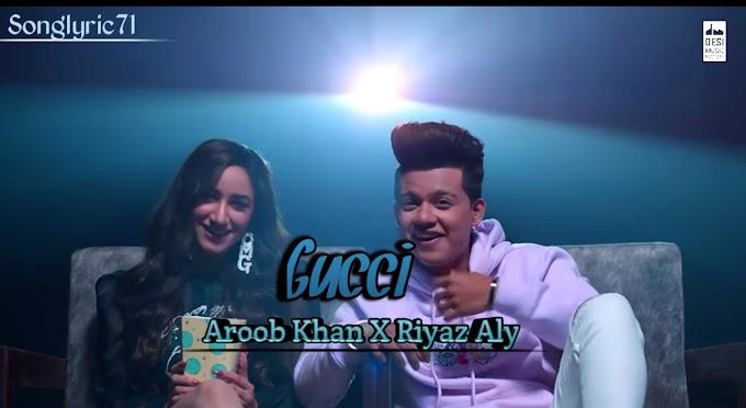 Gucci Lyrics Aroob Khan featuring Riyaz Aly || Songlyric71 ||