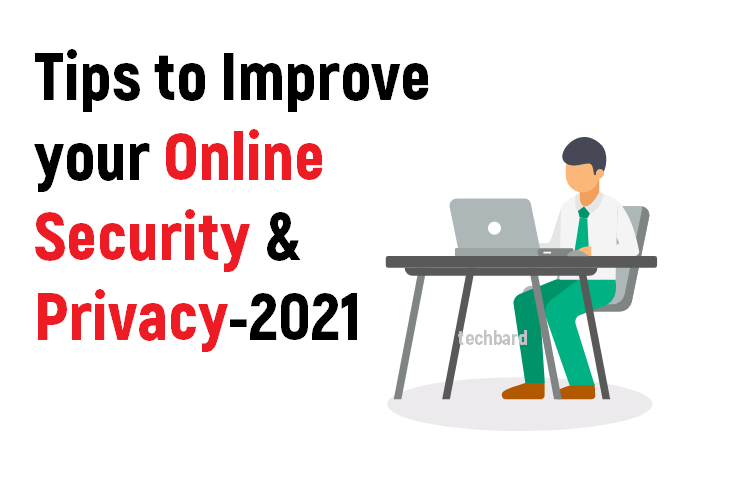 Tips to Improve your Online Security & Privacy-2021