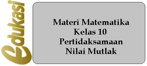 Materi Matematika Kelas 10 - Pertidaksamaan Nilai Mutlak