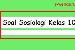 Soal Sosiologi Kelas 10 Semester 2 Untuk SMA/SMK Kurikulum 2013 Revisi Terbaru