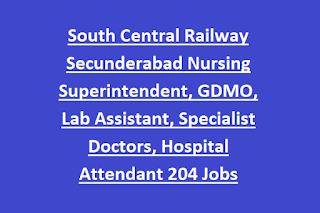 South Central Railway Secunderabad Nursing Superintendent, GDMO, Lab Assistant, Specialist Doctors, Hospital Attendant 204 Jobs