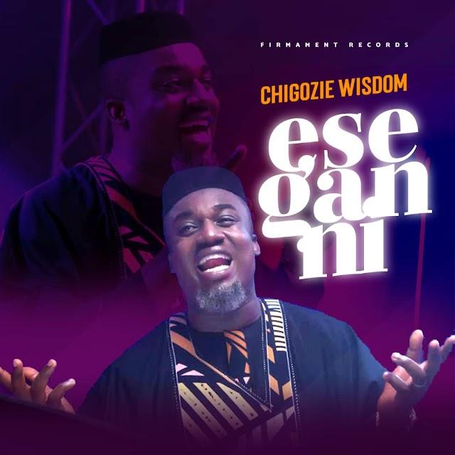 [Music + Video] Chigozie Wisdom - Ese Gan Ni
