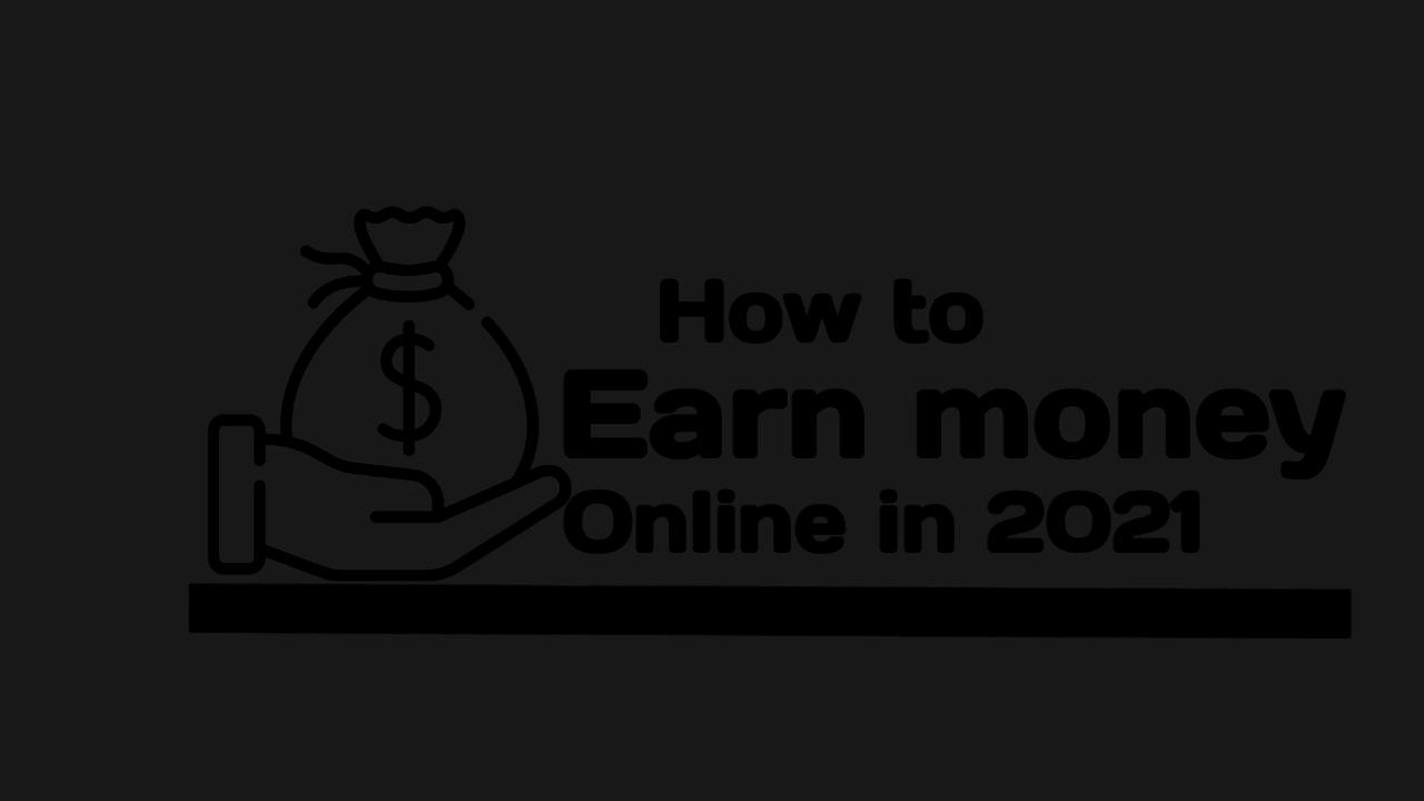 How to earn money online in 2021?
