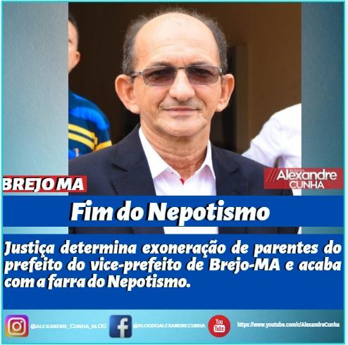 URGENTE! Justiça determina exoneração de parentes do prefeito do vice-prefeito de Brejo-MA e acaba com a farra do Nepotismo.