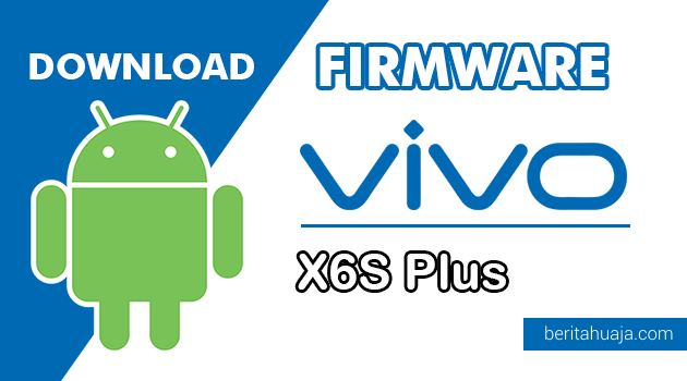 Download Firmware / Stock ROM Vivo X6S Plus (PD1515BA) All Version