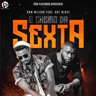 Dom Wilson - Cheiro da Sexta (feat. Hot Blaze) [2019]
