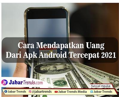 Cara Mendapatkan Uang Dari Apk Android Tercepat 2021
