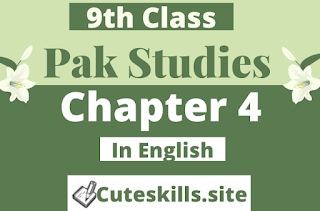 9th Class Pakistan Studies Chapter 4 Notes in English pdf - Pak Study Notes