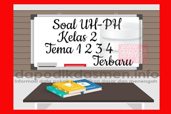 Soal UH PH Kelas 2 Tema 1 2 3 4 Terbaru Tahun Pelajaran 2019-2020