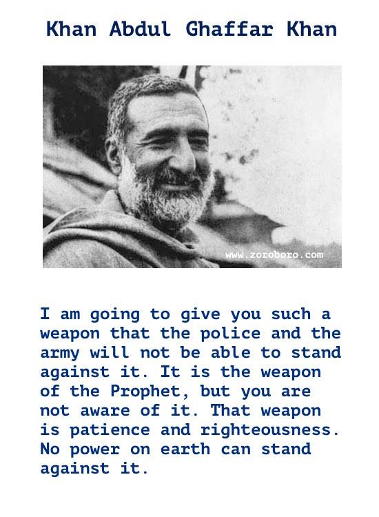 Khan Abdul Ghaffar Khan Quotes. Khan Abdul Ghaffar Khan (Bacha Khan). Khan Abdul Ghaffar Khan (Frontier/Simant Gandhi) Independence Quotes