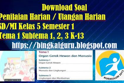 Download Soal Penilaian Harian / Ulangan Harian SD/MI Kelas 5 Semester 1 Tema 1 Subtema 1, 2, 3 K-13