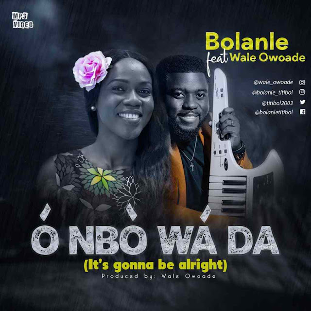 Audio + Video: Bolanle Ft. Wale Owoade – O Nbo Wada