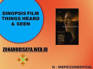Sinopsis Film Terbaru 2021 Things Heard & Seen