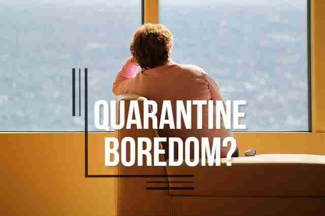 Quarantine boredom