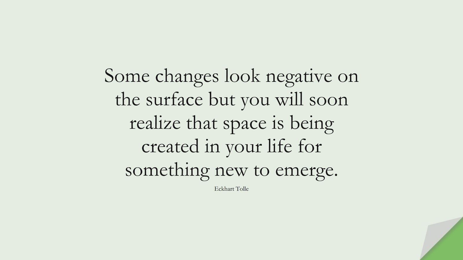 Some changes look negative on the surface but you will soon realize that space is being created in your life for something new to emerge. (Eckhart Tolle);  #DepressionQuotes