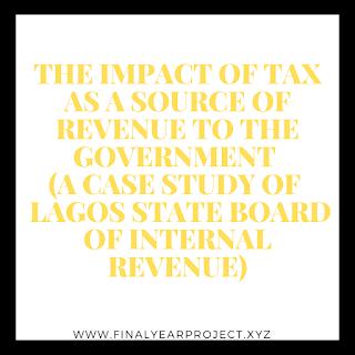 https://www.finalyearproject.xyz/2020/03/the-impact-of-tax-as-source-of-revenue.html