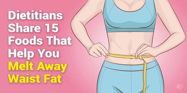 Dietitians Share 15 Foods That Help You Melt Away Waist Fat