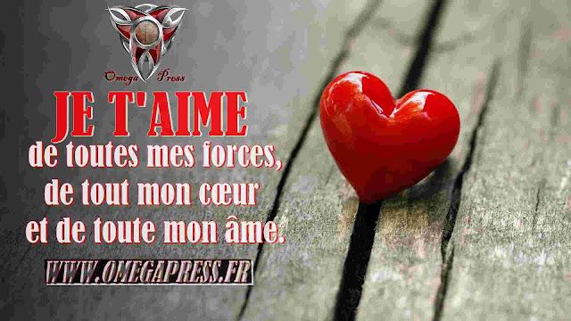 citation: je t'aime de toutes mes force de tout mon coeur de tout mon ame