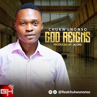 Music: God Reigns – Chukwunonso