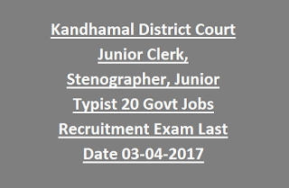 Kandhamal District Court Junior Clerk, Stenographer, Junior Typist, Junior Clerk 20 Govt Jobs Recruitment Exam Last Date 03-04-2017