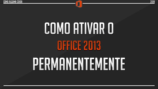 Como ativar o Office 2013 permanentemente