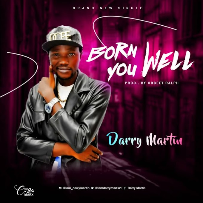 Darry Martin - Born You Well ( Prod. By Orbeet Ralph) Mp3 Download