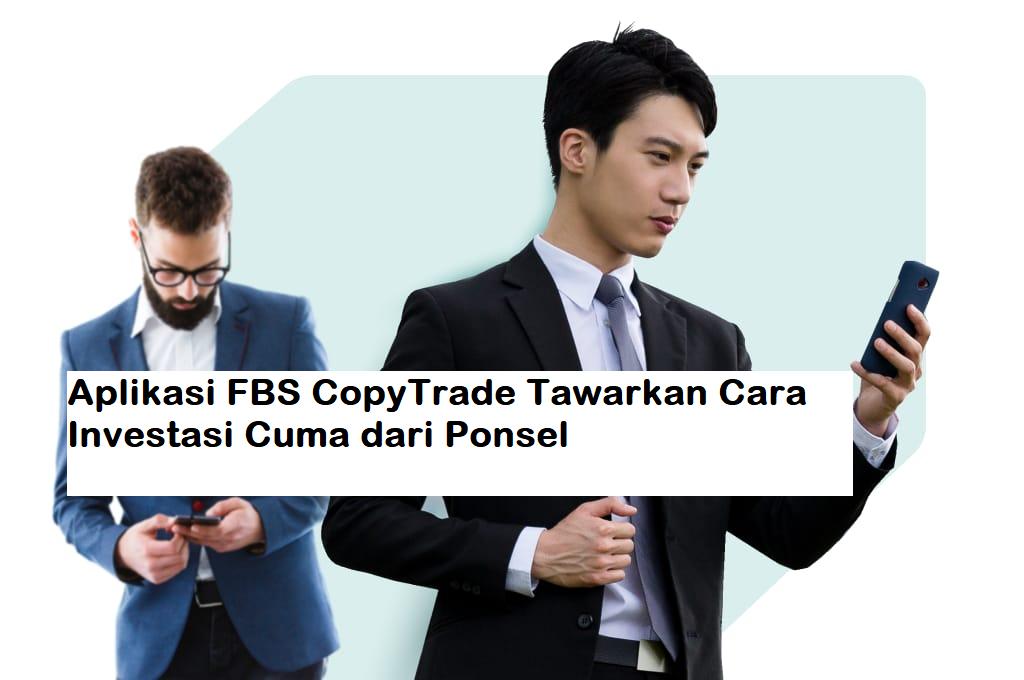 Aplikasi FBS CopyTrade Tawarkan Cara Investasi Cuma dari Ponsel