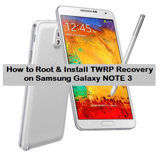 How to Root & Install TWRP Recovery on Samsung Galaxy NOTE 3
